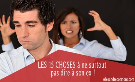 choses à ne pas dire à son ex